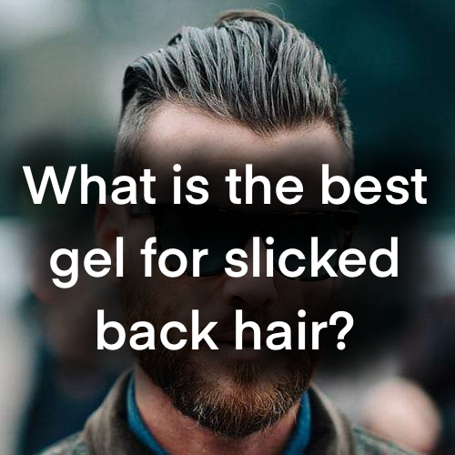 What is the best hair product for slicking back your hair?